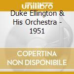 1951 cd musicale di ELLINGTON DUKE & HIS