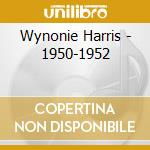 Wynonie Harris - 1950-1952 cd musicale di HARRIS WYNONIE