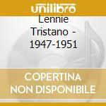1947 - 1951 cd musicale di TRISTANO LENNIE