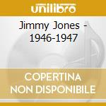 Jimmy Jones - 1946-1947 cd musicale di JONES JIMMY