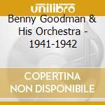 1941-1942 cd musicale di GOODMAN BENNY & HIS