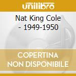 Nat King Cole - 1949-1950 cd musicale di COLE NAT KING