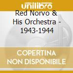 Red Norvo & His Orchestra - 1943-1944 cd musicale di NORVO RED & HIS ORCH