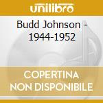 Budd Johnson - 1944-1952 cd musicale di JOHNSON BUDD