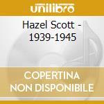 1939-1945 cd musicale di SCOTT HAZEL