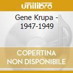 Gene Krupa - 1947-1949 cd musicale di KRUPA GENE