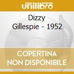 Dizzy Gillespie - 1952 cd musicale di GILLESPIE DIZZY