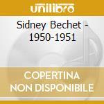 Sidney Bechet - 1950-1951 cd musicale di BECHET SIDNEY