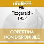 Ella Fitzgerald - 1952 cd musicale di FITZGERALD ELLA
