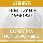 Helen Humes - 1948-1950 cd musicale