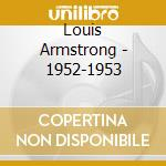 Louis Armstrong - 1952-1953 cd musicale di ARMSTRONG LOUIS