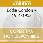 1951-1953 cd musicale di CONDON EDDIE