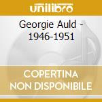 Georgie Auld - 1946-1951 cd musicale
