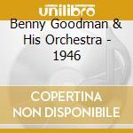 1946 cd musicale di GOODMAN BENNY & HIS