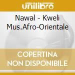 KWELI MUS. AFRO-ORIENTALE                 cd musicale di NAWAL