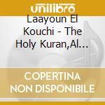 THE HOLY KURAN, AL BAKARA 2               cd musicale di EL KOUCHI LAAYOUN
