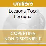 LECUONA TOCA LECUONA cd musicale di LECUONA ERNESTO