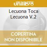 LECUONA TOCA LECUONA V.2 cd musicale di LECUONA ERNESTO