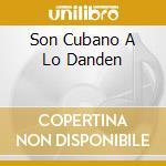SON CUBANO A LO DANDEN cd musicale di JUAN CARLOS ALFONSO