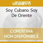 SOY CUBANO SOY DE ORIENTE cd musicale di ORQ.CHOPIN/N.SAQUITO