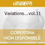Variations...vol.11 cd musicale di La danza su disco