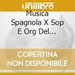 MUSICA SPAGNOLA X SOP E ORG DEL XVI, XVI cd musicale