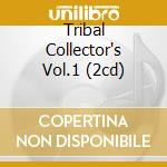 TRIBAL COLLECTOR'S VOL.1 (2CD) cd musicale di ARTISTI VARI