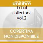 Tribal collectors vol.2 cd musicale di Artisti Vari