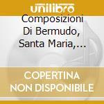 Composizioni Di Bermudo, Santa Maria, Cabezon, Heredia, Palestrina, Frescomaldi, cd musicale
