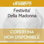 FESTIVITA' DELLA MADONNA cd musicale