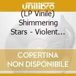 (LP VINILE) Violent hearts lp vinile di Stars Shimmering