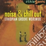 Noise & Chill Out - Ethiopian Groove Worldwide cd musicale di Artisti Vari