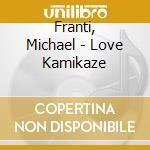 Franti, Michael - Love Kamikaze cd musicale di FRANTI MICHAEL