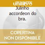 Julinho accordeon do bra. cd musicale di Julinho