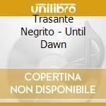 Negrito trasante-until cd musicale di Negrito Trasante