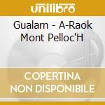Gualarn - A-Raok Mont Pelloc'H cd musicale di GUALARN
