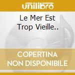 LE MER EST TROP VIEILLE.. cd musicale di CABESTAN