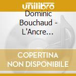 Dominic Bouchaud - L'Ancre D'Argent cd musicale di BOUCHAUD DOMINIC