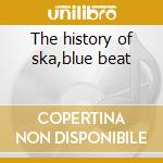 The history of ska,blue beat cd musicale di Artisti Vari