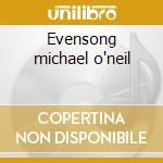 Evensong michael o'neil cd musicale di Artisti Vari