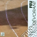 Feu Dévorant - Musica Contemporanea Francese cd musicale
