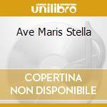 AVE MARIS STELLA cd musicale di Fenice La