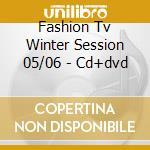 FASHION TV WINTER SESSION 05/06 - CD+DVD cd musicale di AA.VV.