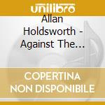 Allan Holdsworth - Against The Clock cd musicale di HOLDSWORTH ALLAN
