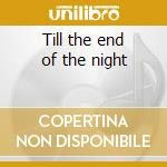 Till the end of the night cd musicale