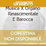 MUSICA X ORGANO RINASCIMENTALE E BAROCCA cd musicale