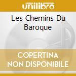 LES CHEMINS DU BAROQUE cd musicale