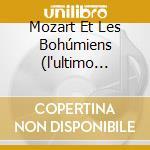 MOZART ET LES BOHÚMIENS (L'ULTIMO GIORNO cd musicale