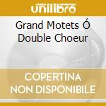 GRAND MOTETS Ó DOUBLE CHOEUR cd musicale di Marc-ant Charpentier