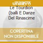 LE TOURDION (BALLI E DANZE DEL RINASCIME cd musicale